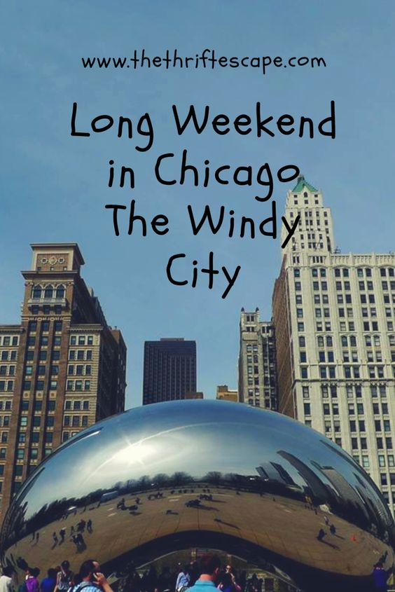 Long weekend in Chicago. The Windy City