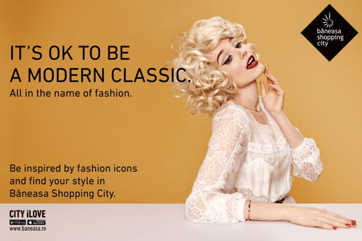 Băneasa Shopping City lansează o nouă campanie –  IT'S OK TO BE A MODERN CLASSIC