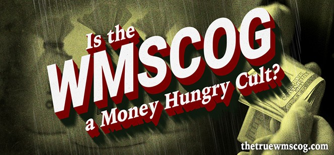 Is WMSCOG a Money Hungry Cult?