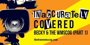 Inaccurately Covered Becky and the WMSCOG. Part 1