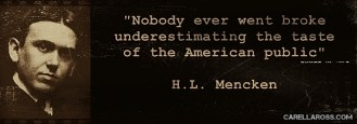HL_Mencken_quote_nobody_ever_went_broke