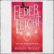 "Cover Marah Woolf: ""Federleicht 6 - Wie der Kuss einer Fee"" Copyright: © 2017 Marah Woolf (Independently published)"