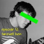 Episode 12 – Farewell Ben