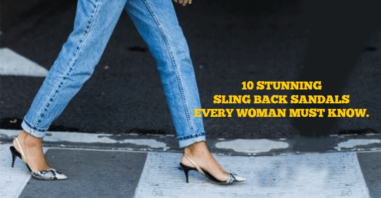 10 Stunning Sling Back Sandals Every Woman Must Know