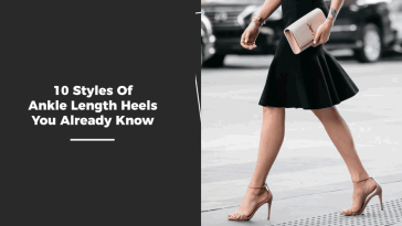 10 Styles Of Ankle Length Heels You Already Know