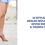 10 Styles Of Heeled Mules That Gives Women A Trendy Look