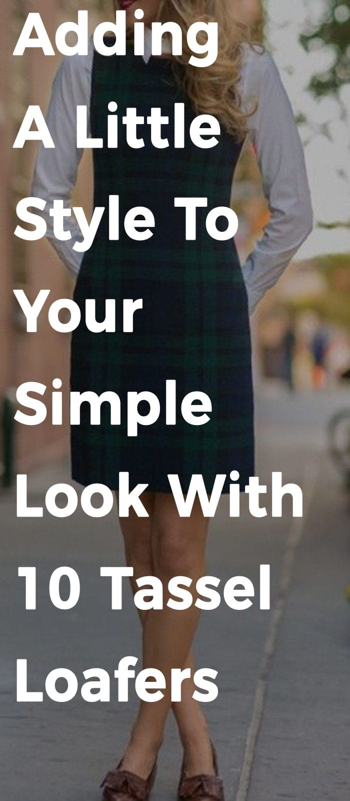 Adding A Little Style To Your Simple Look With 10 Tassel Loafers.