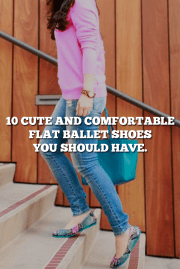 10 Cute And Comfortable Flat Ballet Shoes You Should Have