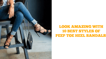Look Amazing With 10 Best Styles Of Peep Toe Heel Sandals.