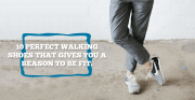 10 Perfect Walking Shoes That Gives You A Reason To Be Fit.