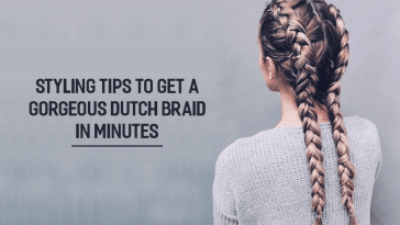 Styling Tips To Get A Gorgeous Dutch Braid In Minutes