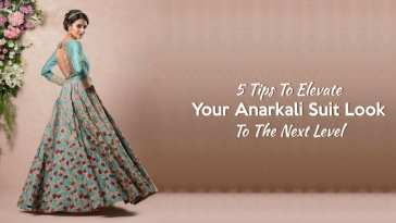 5 Tips To Elevate Your Anarkali Suit Look To The Next Level