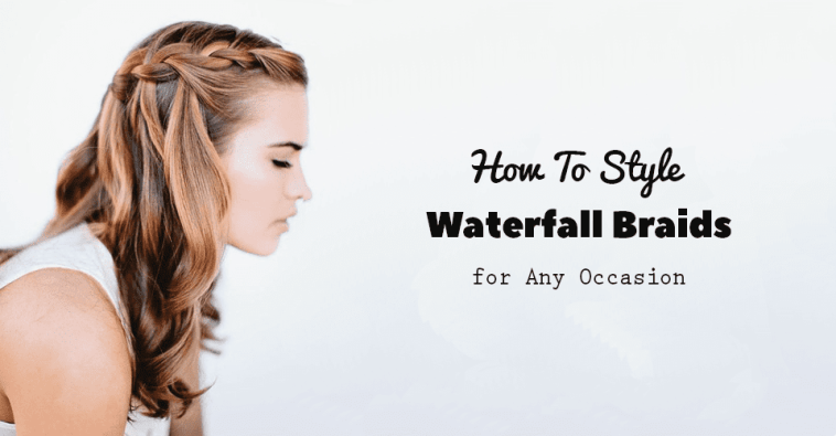 How To Style Waterfall Braids for Any Occasion