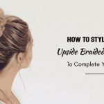 How-To-Style-Your-Upside-Braided-Hairstyle-To-Complete-Your-Look