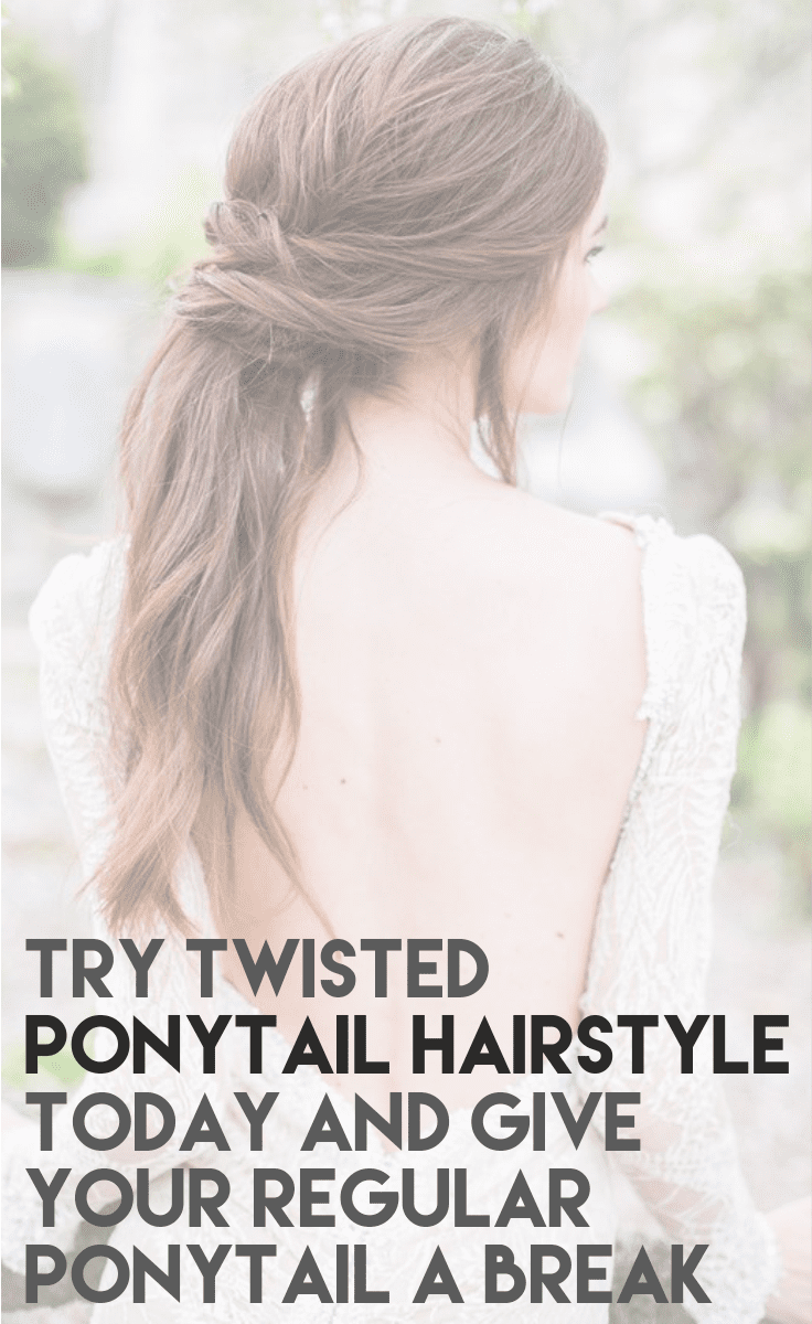Try Twisted Ponytail Hairstyle Today and Give Your Regular Ponytail A Break
