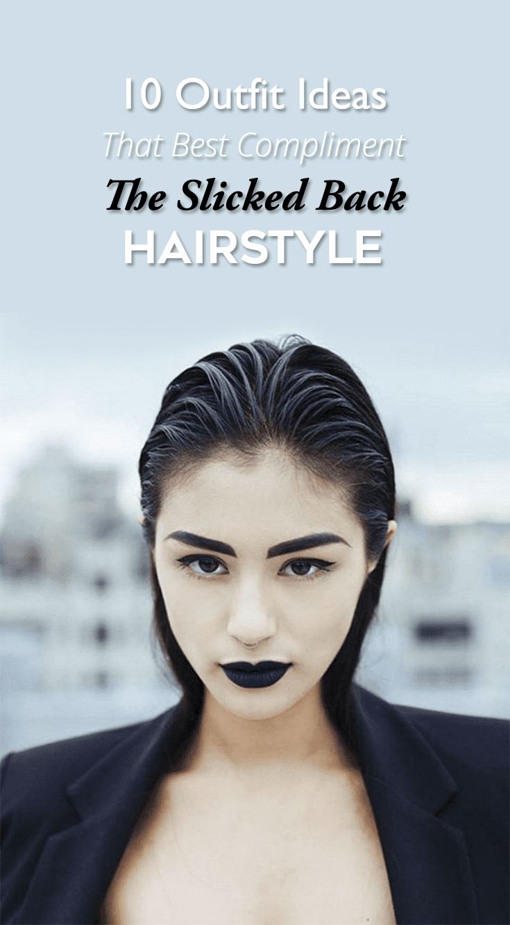 10 Outfit Ideas That Best Compliment The Slicked Back Hairstyle