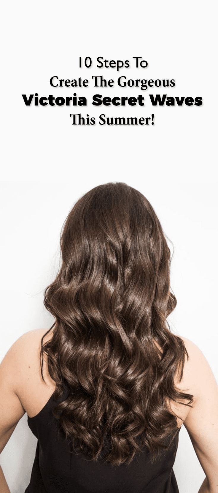 10 Steps To Create The Gorgeous Victoria Secret Waves This Summer!
