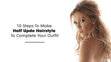 10 Steps To Make Half Updo Hairstyle To Complete Your Outfit