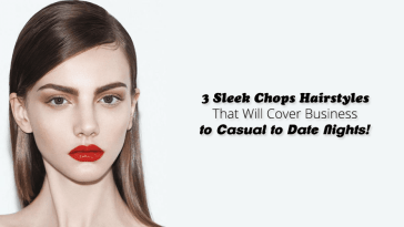 3 Sleek Chops Hairstyles That Will Cover Business to Casual to Date Nights!