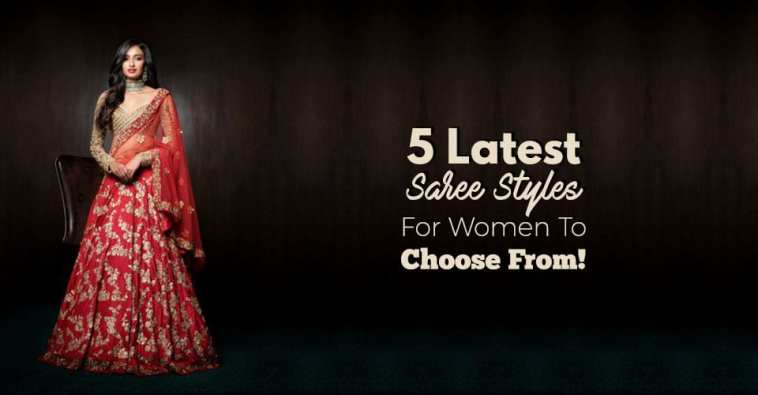 5 Latest Saree Styles For Women To Choose From!