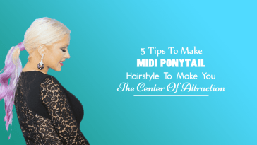 5 Tips To Make Midi Ponytail Hairstyle To Make You The Center Of Attraction