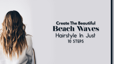 Create The Beautiful Beach Waves Hairstyle In Just 10 Steps