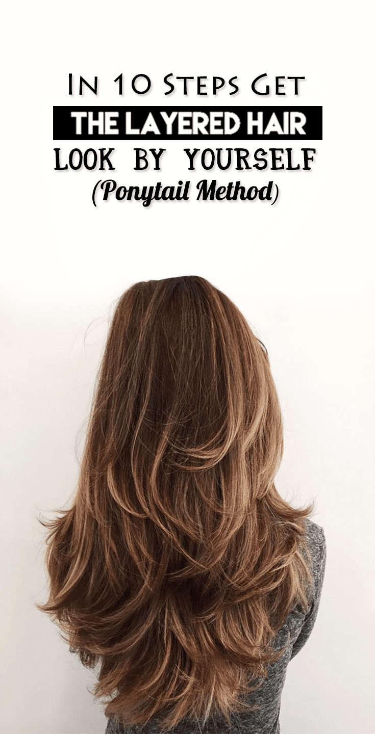 In 10 Steps Get The Layered Hair Look By Yourself