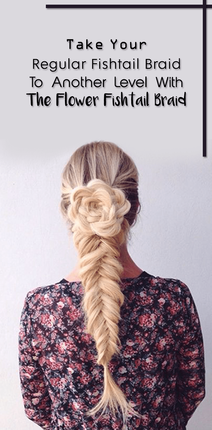 Regular Fishtail Braid To Another Level With The Flower Fishtail Braid