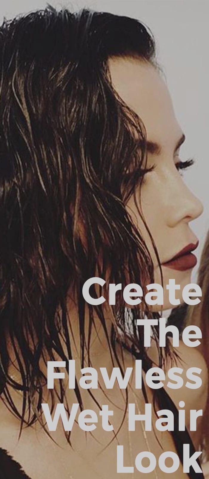 Create The Flawless Wet Hair Look