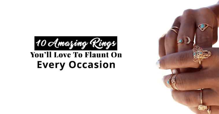 10 Amazing Rings You'll Love To Flaunt On Every Occasion