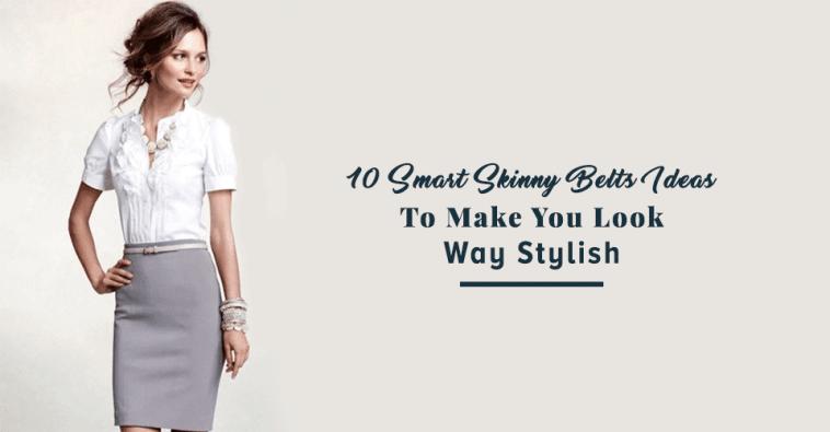 10 Smart Skinny Belts Ideas To Make You Look Way Stylish