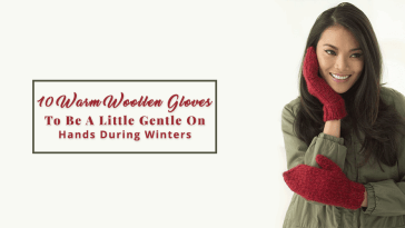 10 Warm Woollen Gloves To Be A Little Gentle On Hands During Winters