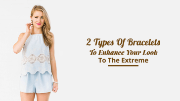 2 Types Of Bracelets To Enhance Your Look To The Extreme