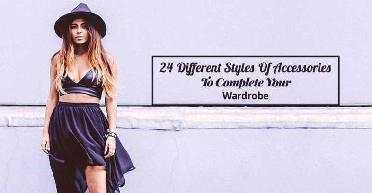 24 Different Styles Of Accessories To Complete Your Wardrobe