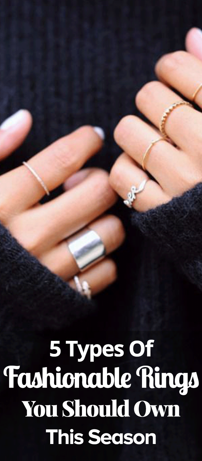5 Types Of Fashionable Rings You Should Own This Season