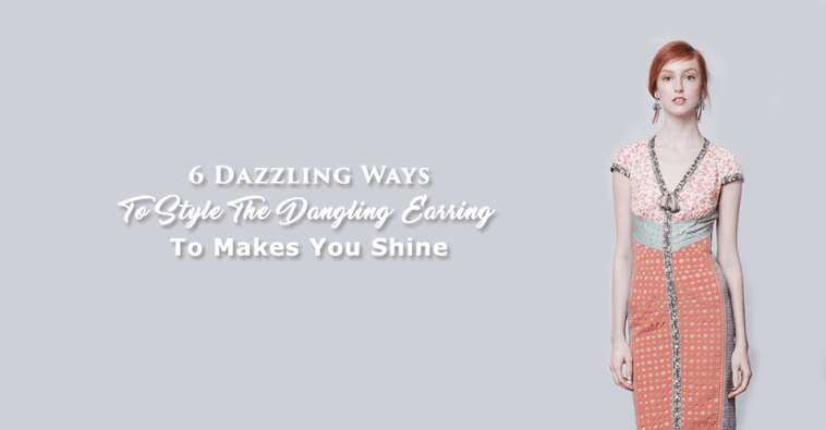 6 Dazzling Ways To Style The Dangling Earring To Makes You Shine