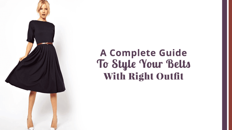 A Complete Guide To Style Your Belts With Right Outfit