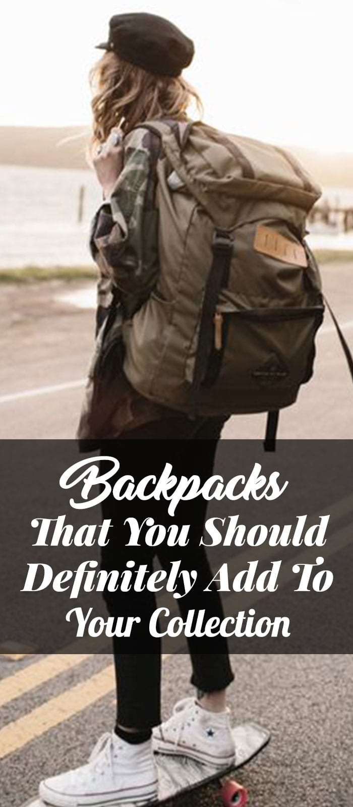 Backpacks That You Should Definitely Add To Your Collection