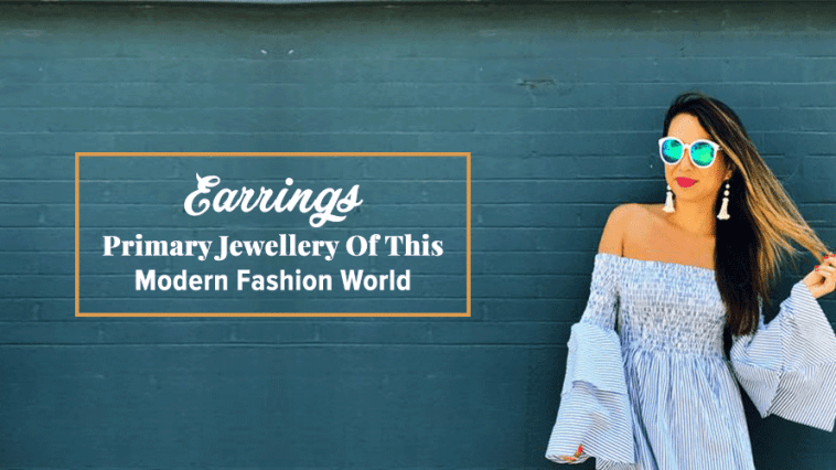 Earrings- Primary Jewellery Of This Modern Fashion World