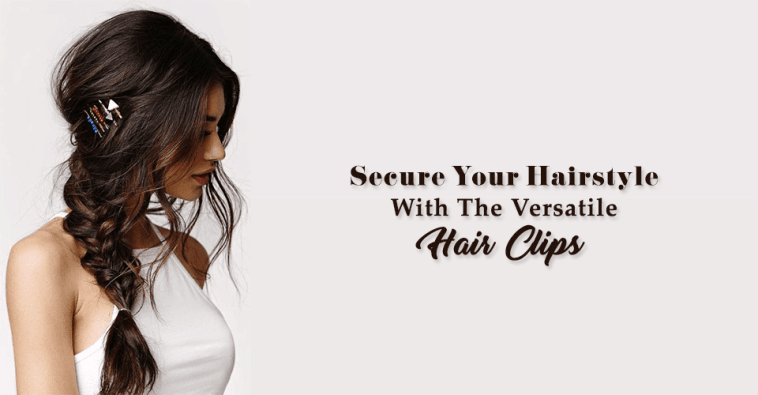 Secure Your Hairstyle With The Versatile Hair Clips