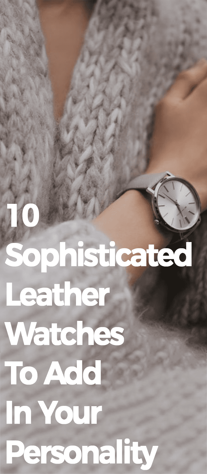 Sophisticated Leather Watches To Add In Your Personality
