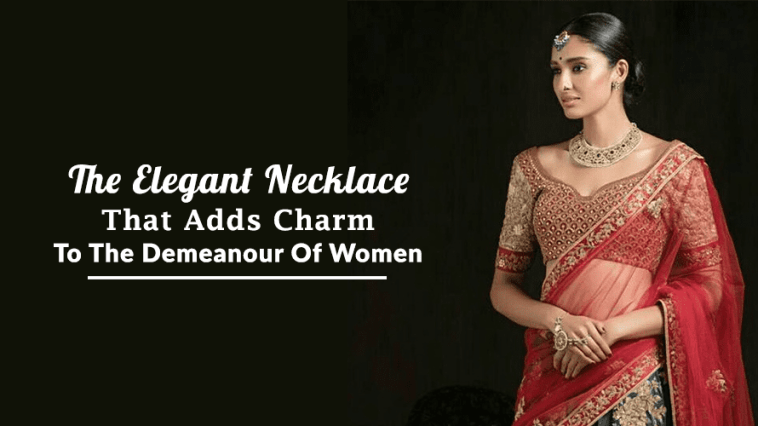 The Elegant Necklace – That Adds Charm To The Demeanour Of Women