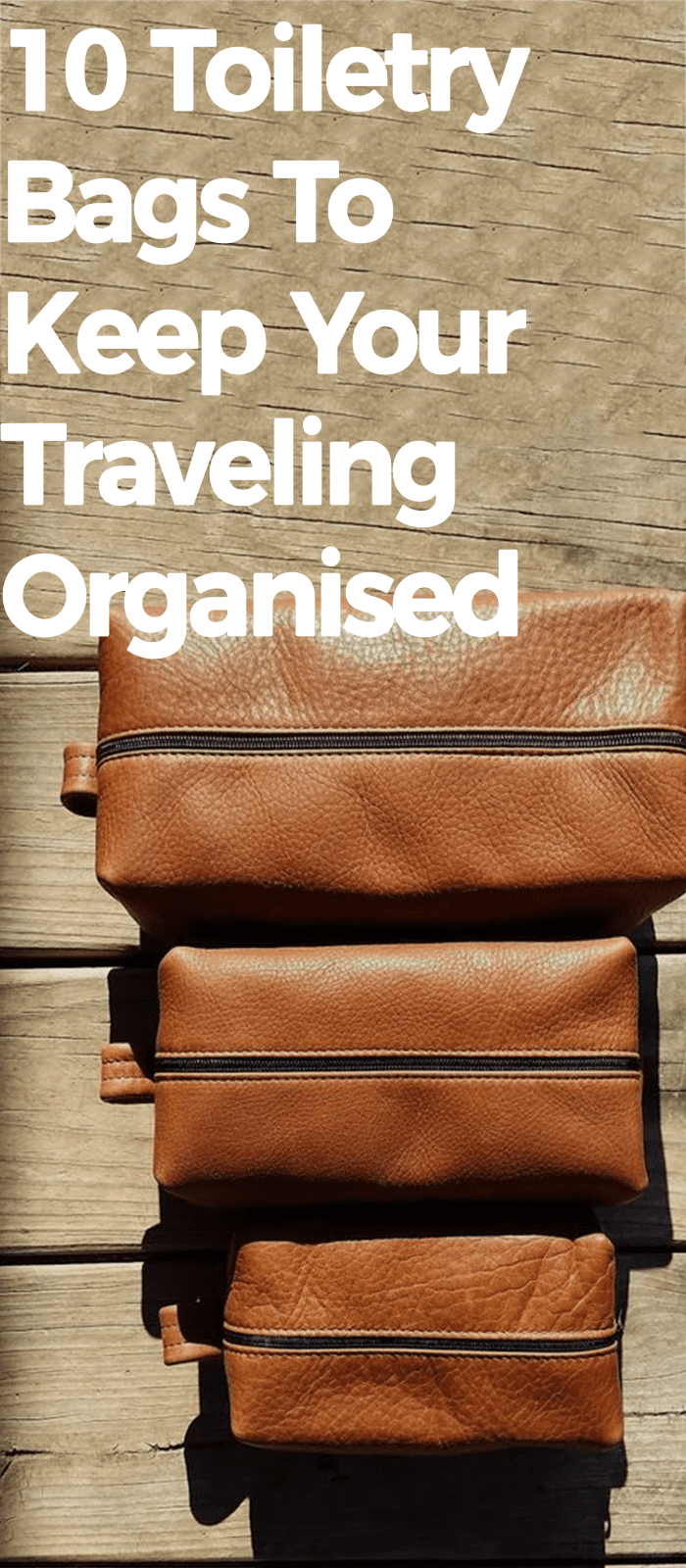 10 Toiletry Bags To Keep Your Traveling Organised.