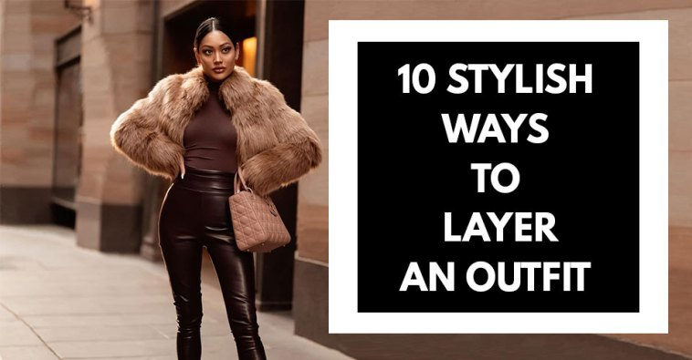 10 Stylish Ways To Layer An Outfit
