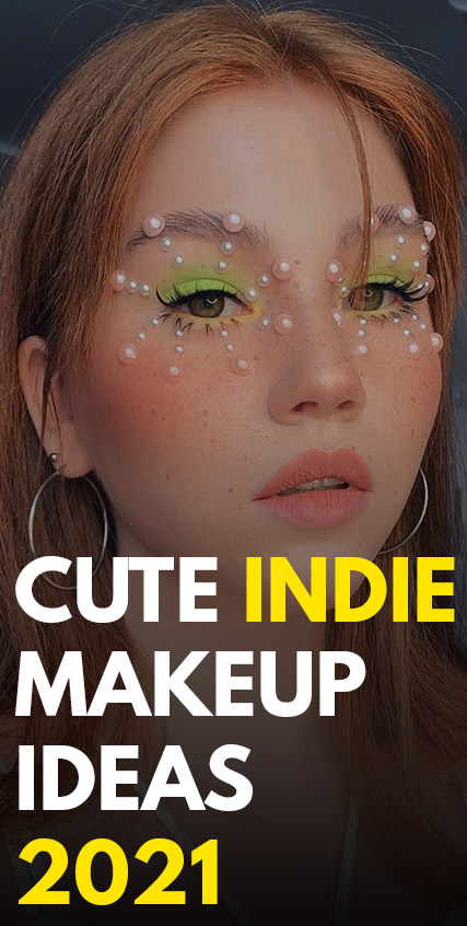 Cute Indie Makeup Ideas 2021