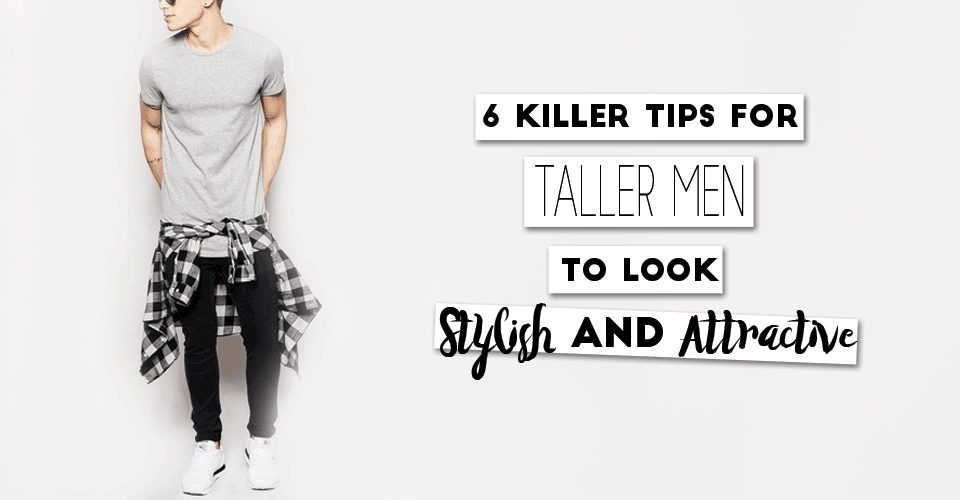 6 Killer Tip For Taller Men To Look Stylish & Attractive