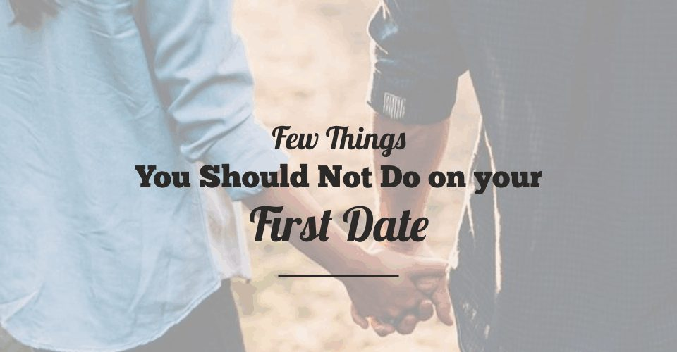 Things You Should Not Do on your First Date