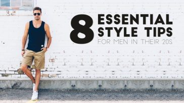 8 very Essential Style tips for men in their 20s