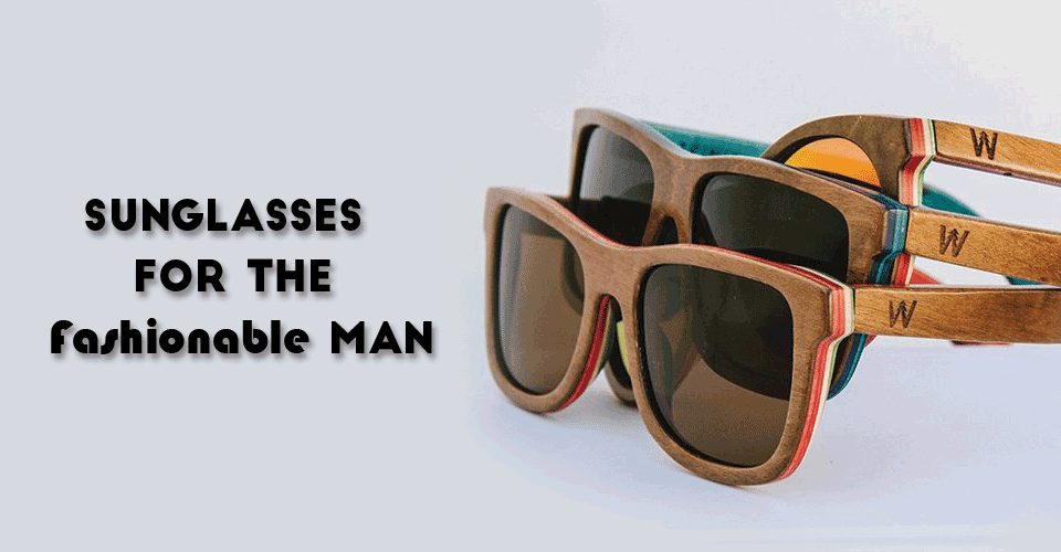 Sunglasses for the Fashionable Man