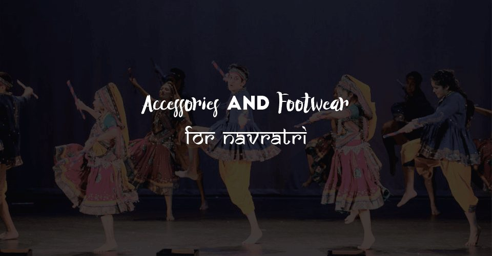 Accessories And Footwear For Navratri